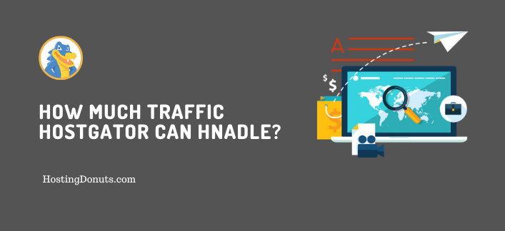 How Much Traffic Can HostGator Handle?