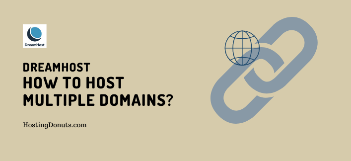 How To Host Multiple Domains on DreamHost? (Quick)