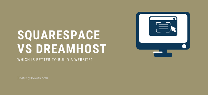 SquareSpace Vs DreamHost: Which One To Choose?